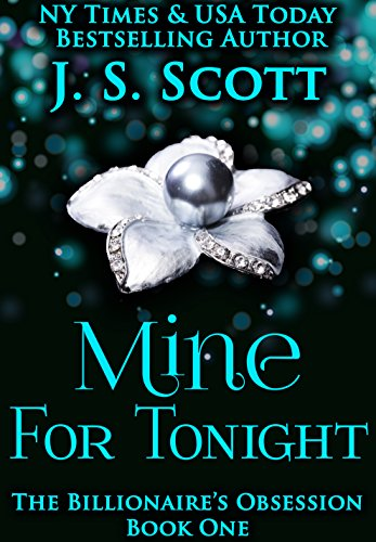 Mine For Tonight: Book One - The Billionaire's Obsession by J.S. Scott