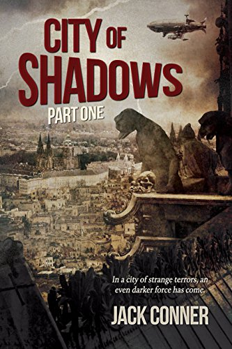 City of Shadows: Part One: A Post-Steampunk Lovecraft Adventure by Jack Conner