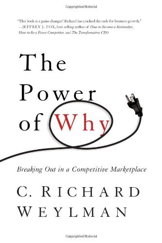 The Power of Why: Breaking Out In a Competitive Marketplace by C. Richard Weylman