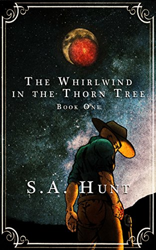 The Whirlwind in the Thorn Tree: Vol 1 & 2 Box Set (The Outlaw King) by S. A. Hunt