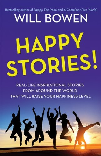 Happy Stories!: Real-Life Inspirational Stories from Around the World That Will Raise Your Happiness Level by Will Bowen