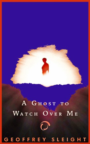 A Ghost To Watch Over Me (A Mystery Thriller) by Geoffrey Sleight
