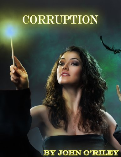 Corruption (Grumpy Old Wizards Book 2) by John O'Riley