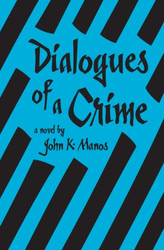 Dialogues of a Crime by John K. Manos