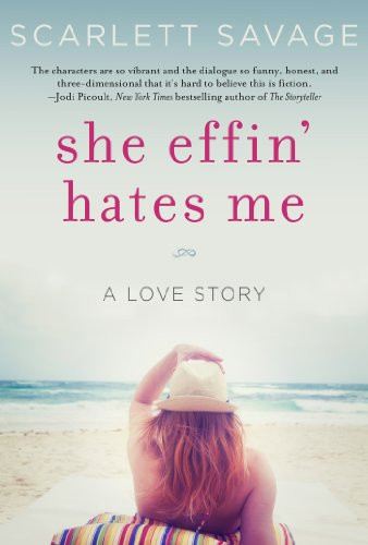 She Effin' Hates Me: A Love Story by Scarlett Savage