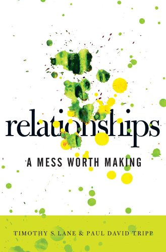 Relationships: A Mess Worth Making by Timothy S. Lane