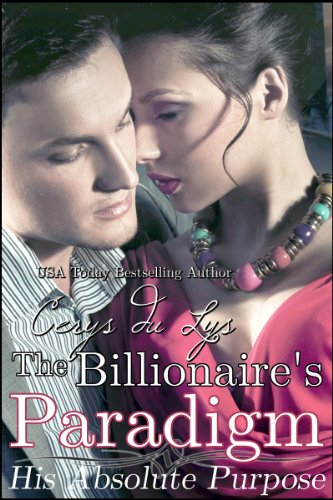 The Billionaire's Paradigm: His Absolute Purpose (A Contemporary Romance Novel) by Cerys du Lys