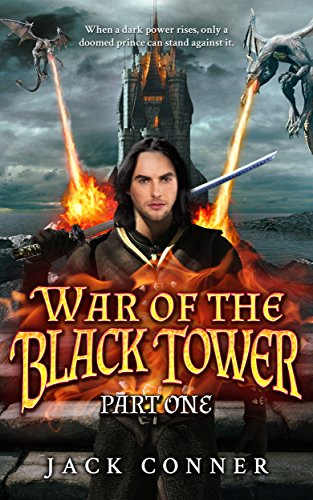 War of the Black Tower: Book One of a Dark Epic Fantasy Trilogy (A Tale of Sword & Sorcery and Epic Fantasy Adventure) by Jack Conner
