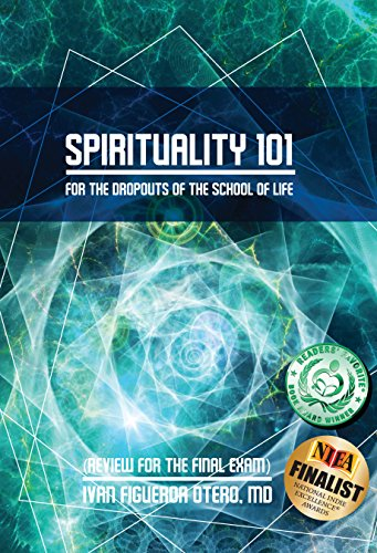 Spirituality 101 for Dropouts of the School of Life: Review for the Final Exam by Ivan Figueroa-Otero