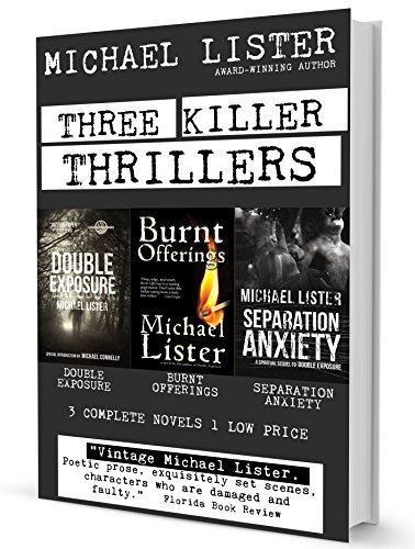 THREE KILLER THRILLERS: DOUBLE EXPOSURE, BURNT OFFERINGS, SEPARATION ANXIETY by Michael Lister