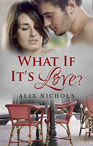 What If It's Love?: A Contemporary Romance Set in Paris (Bistro La Bohème Book 1) by Alix Nichols
