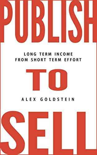 Publish To Sell: Long Term Income from Short Term Effort by Alex Goldstein