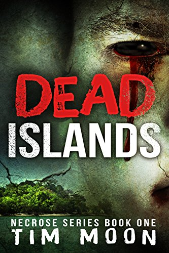 Dead Islands: Necrose Series Book One by Tim Moon