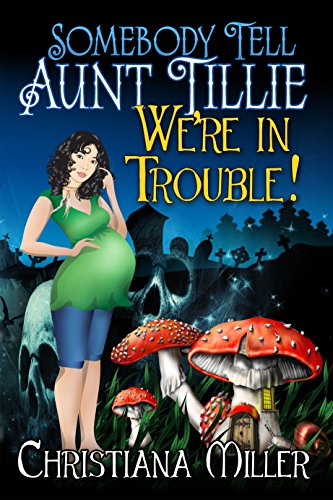 Somebody Tell Aunt Tillie We're In Trouble! (The Toad Witch Mysteries Book 2) by Christiana Miller