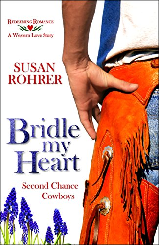 Bridle My Heart - A Western Love Story: Second Chance Cowboys (Redeeming Romance Series) by Susan Rohrer