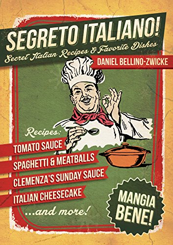 Segreto Italiano: Secret Italian Recipes & Favorite Dishes ...... Italian Cookbook by Daniel Bellino-Zwicke