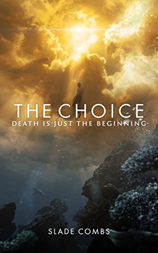 The Choice: Death Is Just The Beginning by Slade Combs