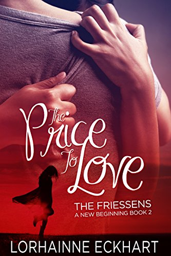 The Price to Love (The Friessens: A New Beginning Book 2) by Lorhainne Eckhart