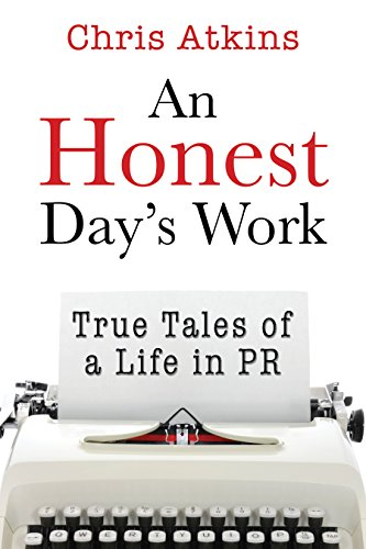 An Honest Day's Work: True Tales of a Life in PR by Chris Atkins
