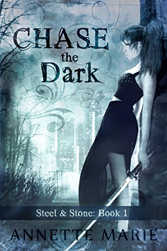 Chase the Dark (Steel & Stone Book 1) by Annette Marie