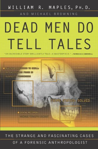 Dead Men Do Tell Tales: The Strange and Fascinating Cases of a Forensic Anthropologist by William R. Maples