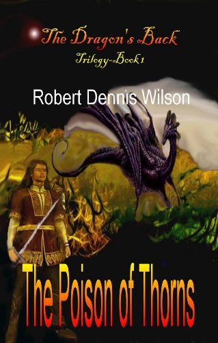 THE POISON OF THORNS: The Dragon's Back #1 by Robert Dennis Wilson
