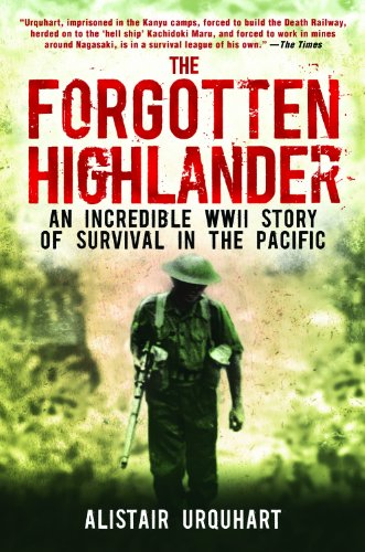 The Forgotten Highlander: An Incredible WWII Story of Survival in the Pacific by Alistair Urquhart