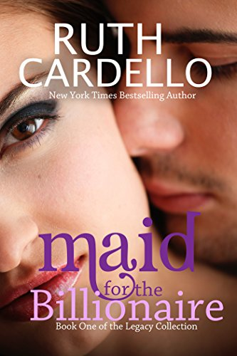 Maid for the Billionaire (Book 1) (Legacy Collection) by Ruth Cardello