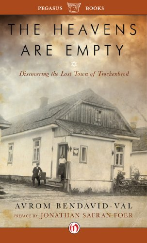 The Heavens Are Empty: Discovering the Lost Town of Trochenbrod by Avrom Bendavid-Val