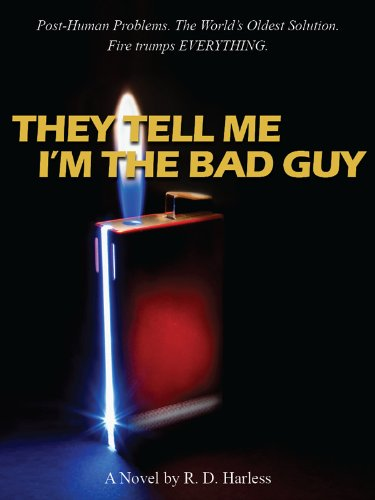 They Tell Me I'm The Bad Guy by R. D. Harless