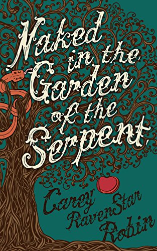Naked in the Garden of the Serpent by Carey RavenStar Robin