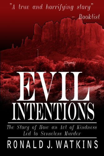 Evil Intentions: How an Act of Kindness Led to Senseless Murder by Ronald Watkins