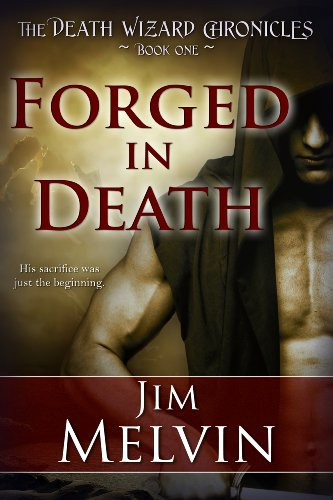 Forged in Death: Volume 1 (The Death Wizard Chronicles) by Jim Melvin