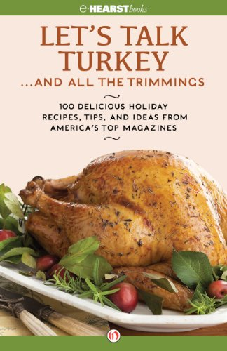 Let's Talk Turkey . . . And All the Trimmings: 100 Delicious Holiday Recipes, Tips, and Ideas from America's Top Magazines by Hearst