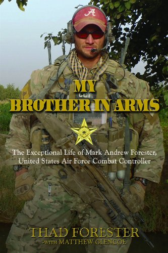My Brother in Arms: The Exceptional Life of Mark Andrew Forester, United States Air Force Combat Controller by Thad Forester