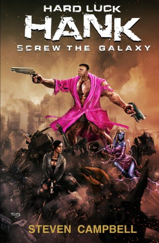 Hard Luck Hank: Screw the Galaxy by Steven Campbell