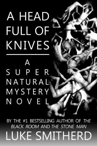 A Head Full Of Knives - A Supernatural Mystery by Luke Smitherd