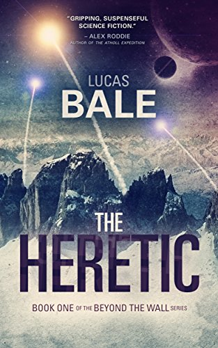 The Heretic (Beyond the Wall Book 1) by Lucas Bale