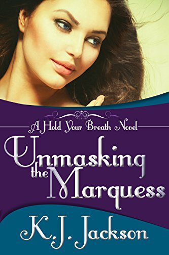 Unmasking the Marquess (A Hold Your Breath Novel Book 2) by K.J. Jackson
