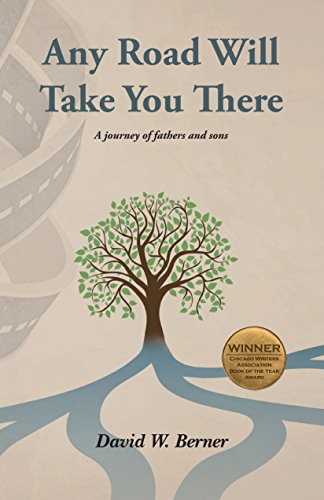 Any Road Will Take You There: A journey of fathers and sons by David Berner