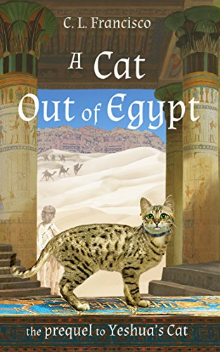 A Cat Out of Egypt: The Prequel to Yeshua's Cat (Yeshua's Cats) by C.L. Francisco