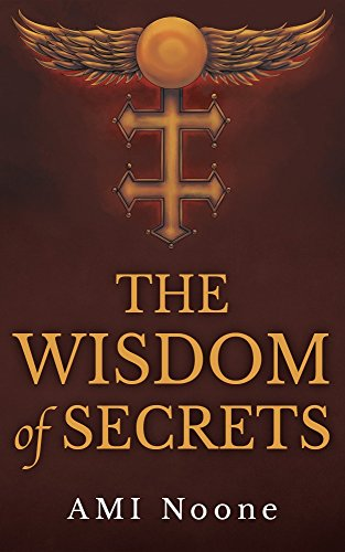 The Wisdom Of Secrets: The Templar Covenant by AMI Noone