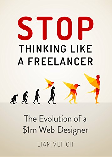 Stop Thinking Like a Freelancer: The Evolution of a $1M Web Designer by Liam Veitch