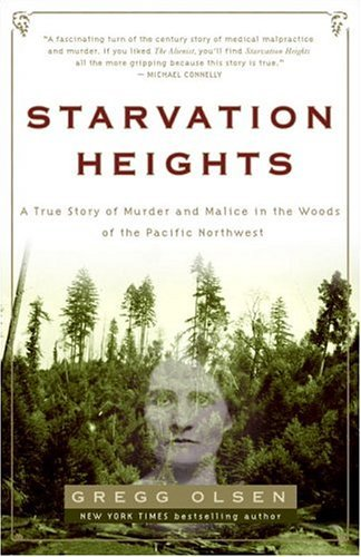 Starvation Heights: A True Story of Murder and Malice in the Woods of the Pacific Northwest by Gregg Olsen