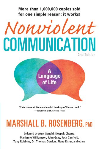 Nonviolent Communication: A Language of Life: Life-Changing Tools for Healthy Relationships (Nonviolent Communication Guides) by Marshall B. Rosenberg
