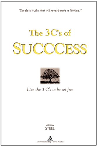 The 3 C's of Succcess by Mitch W. Steel
