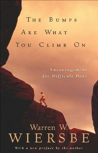 The Bumps Are What You Climb On: Encouragement for Difficult Days by Warren W. Wiersbe