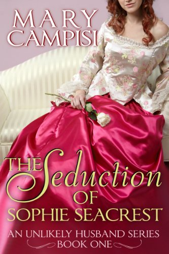 The Seduction of Sophie Seacrest: An Unlikely Husband, Book 1 by Mary Campisi