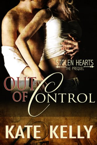 Out of Control - A Novella - Stolen Hearts Series, Revised Edition by Kate Kelly