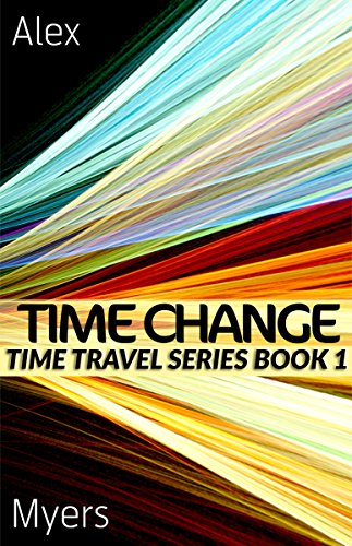 Time Change: Time Travel Series Book 1 by Alex Myers